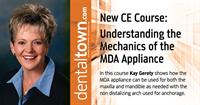 Dentaltown Learning Online....Understanding the Mechanics of the MDA Appliance by Kay Gerety