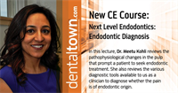 Dentaltown Learning Online....Next Level Endodontics: Endodontic Diagnosis. By Dr. Meetu Kohli.