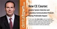 Dentaltown Learning Online...Ceramic System Selection and Laboratory Communication Protocol: Making Predictable Happen. By Dr. Arthur Volker