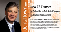 Dentaltown Learning Online...To Pull or Not to Pull: Apical Surgery vs. Implant Replacement. By Daniel G. Pompa, DDS.