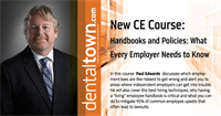 Dentaltown Learning Online...Handbooks and Policies: What Every Employer Needs to Know. By Paul Edwards