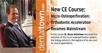 Micro-Osteoperforation: Orthodontic Acceleration Becomes Mainstream. By Dr. Bruce McFarlane
