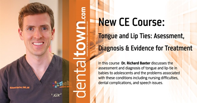 Dentaltown Learning Online...Tongue and Lip Ties: Assessment, Diagnosis and Evidence for Treatment. By Dr. Richard Baxter