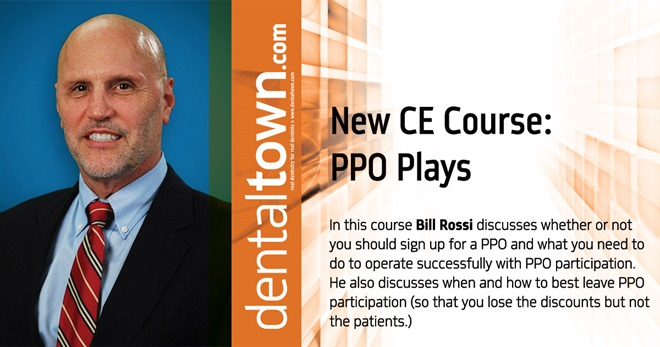 "Dentaltown Learning Online....""PPO Plays"" By Bill Rossi"