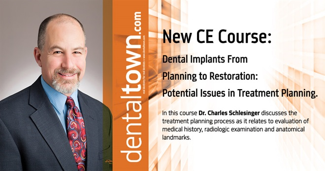 Dentaltown Learning Online....Dental Implants From Planning to Restoration: Potential Issues in Treatment Planning. By Dr. Charles Schlesinger