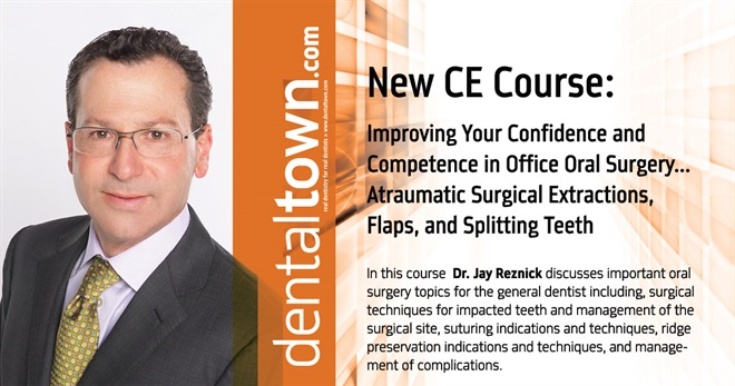 Improving Your Confidence and Competence in Office Oral Surgery...Atraumatic Surgical Extractions, Flaps, and Splitting Teeth. By Dr. Jay Reznick