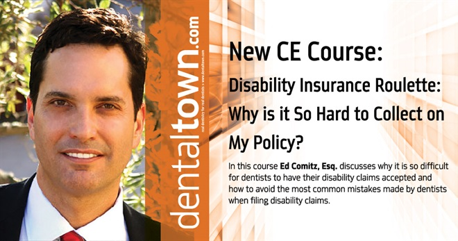 Dentaltown Learning Online....Disability Insurance Roulette: Why is it So Hard to Collect on My Policy? By Ed Comitz, Esq.
