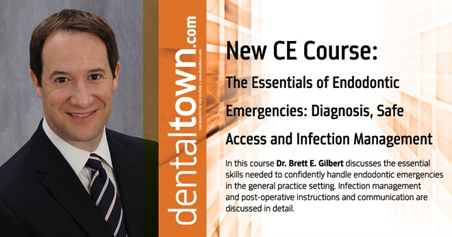 Dentaltown Learning Online...The Essentials of Endodontic Emergencies: Diagnosis, Safe Access and Infection Management. By Dr. Brett E. Gilbert