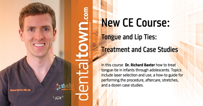 Dentaltown Learning Online.....Tongue-Ties and Lip-Ties – Treatment and Case Studies by Dr. Richard Baxter