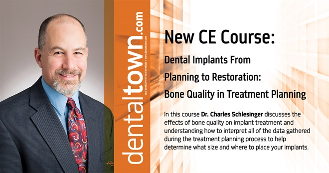 Dentaltown Learning Online....Dental Implants From Planning to Restoration: Bone Quality in Treatment Planning. By Dr. Charles Schlesinger.