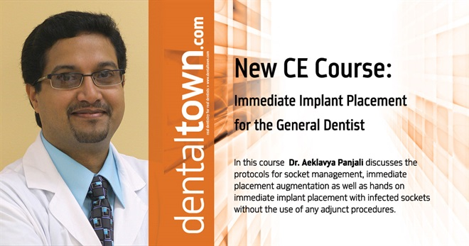 Dentaltown Learning Online....Immediate Implant Placement for the General Dentist. By Dr. Aeklavya Panjali