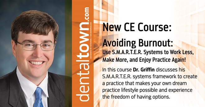 Dentaltown Learning Online....Avoiding Burnout: Use S.M.A.R.T.E.R. Systems to Work Less, Make More, and Enjoy Practice Again! By Dr. Chris Griffin