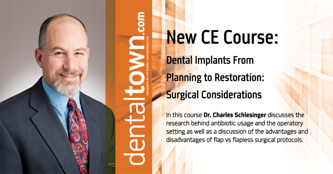 Dentaltown Learning Online....Dental Implants From Planning to Restoration: Surgical Considerations By Dr. Charles Schlesinger