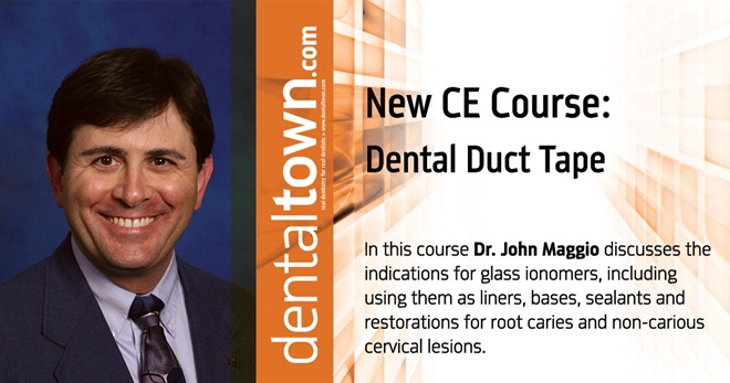Dentaltown Learning Online....Glass Ionomers....Dental Duct Tape. By Dr. John Maggio