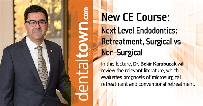 Dentaltown Learning Online....Next Level Endodontics: Retreatment, Surgical vs Non-Surgical By Dr. Bekir Karabucak