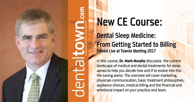 Dentaltown Learning Online....Dental Sleep Medicine: From Getting Started to Billing. Filmed Live at Townie Meeting. By Dr. Mark Murphy.
