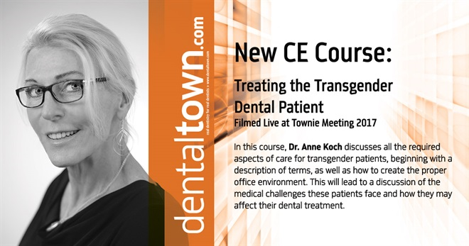 Dentaltown Learning Online....Treating the Transgender Dental Patient... Filmed Live at Townie Meeting. By Dr. Anne Koch