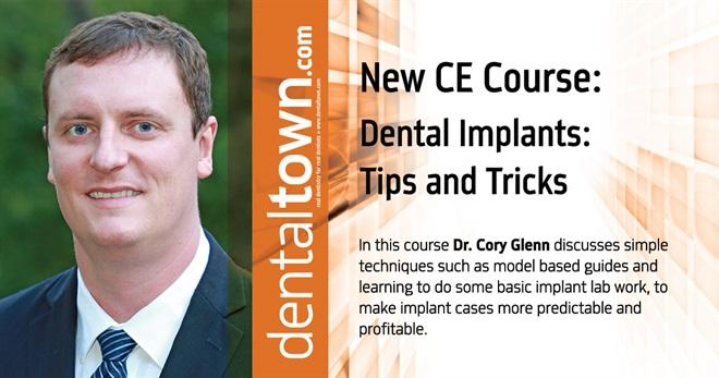 Dentaltown Learning Online- Dental Implants: Tips and Tricks. By Dr. Cory Glenn