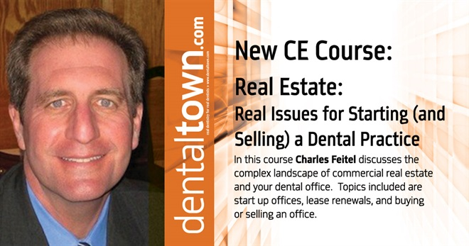Dentaltown Learning Online...Real Estate: Real Issues for Starting (and Selling) a Dental Practice. By Charles Feitel.