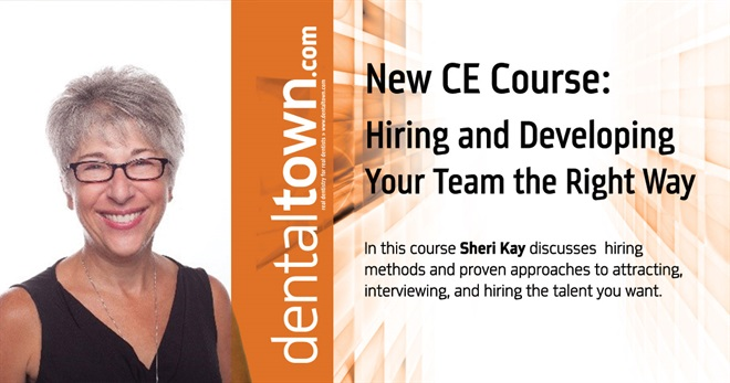 Hiring and Developing Your Team the Right Way.  By Sheri Kay, RDH.