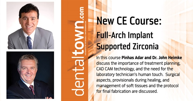 Dentaltown Learning Online...Full-Arch Implant Supported Zirconia. By Pinhas Adar and Dr. John Heimke