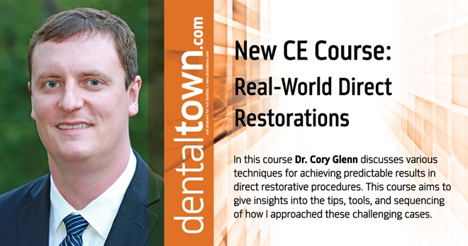 Dentaltown Learning Online...Real-World Direct Restorations. By Dr. Cory Glenn.