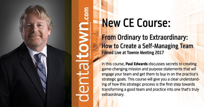 Dentaltown Learning Online...From Ordinary to Extraordinary: How to Create a Self-Managing Team... Filmed Live at Townie Meeting.  By Paul Edwards.