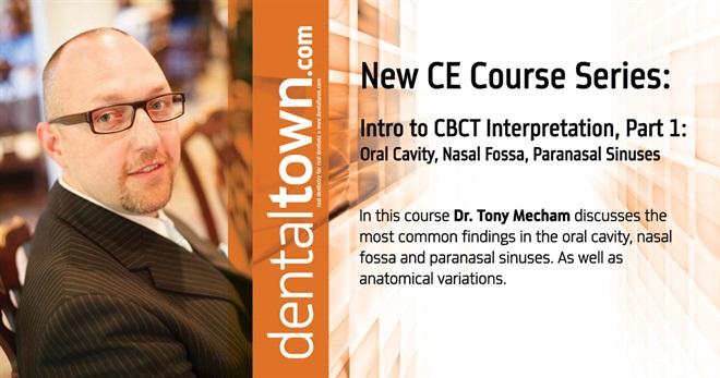 Dentaltown Learning Online.....Intro to CBCT Interpretation, Part 1: Oral Cavity, Nasal Fossa, Paranasal Sinuses. By Dr. Tony Mecham.