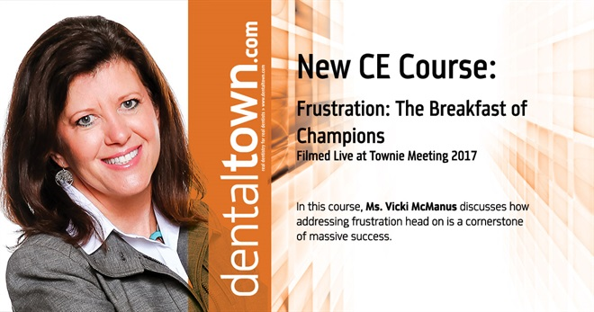 Dentaltown Learning Online....Frustration: The Breakfast of Champions... Filmed Live at Townie Meeting. By Vicki McManus.
