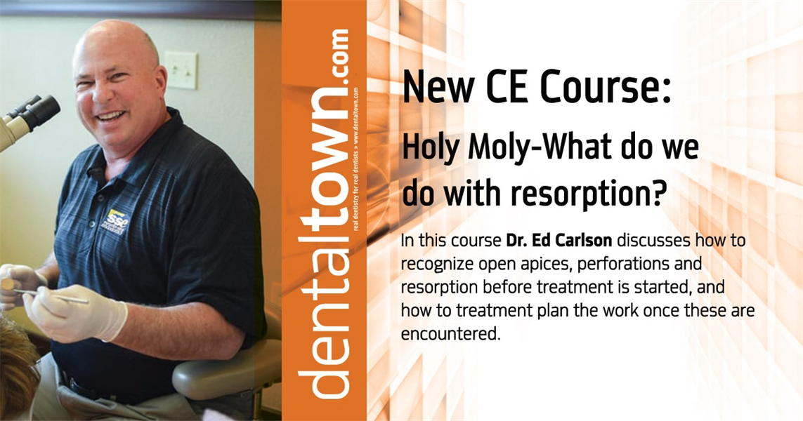Holy Moly-What do we do with resorption? By Dr. Ed Carlson