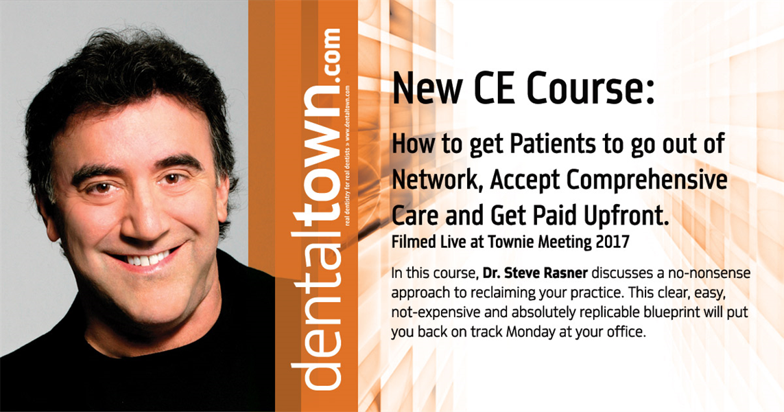 Dentaltown Learning Online...How to get Patients to go out of Network, Accept Comprehensive Care and Get Paid Upfront. Filmed Live at Townie Meeting. By Dr. Steve Rasner.
