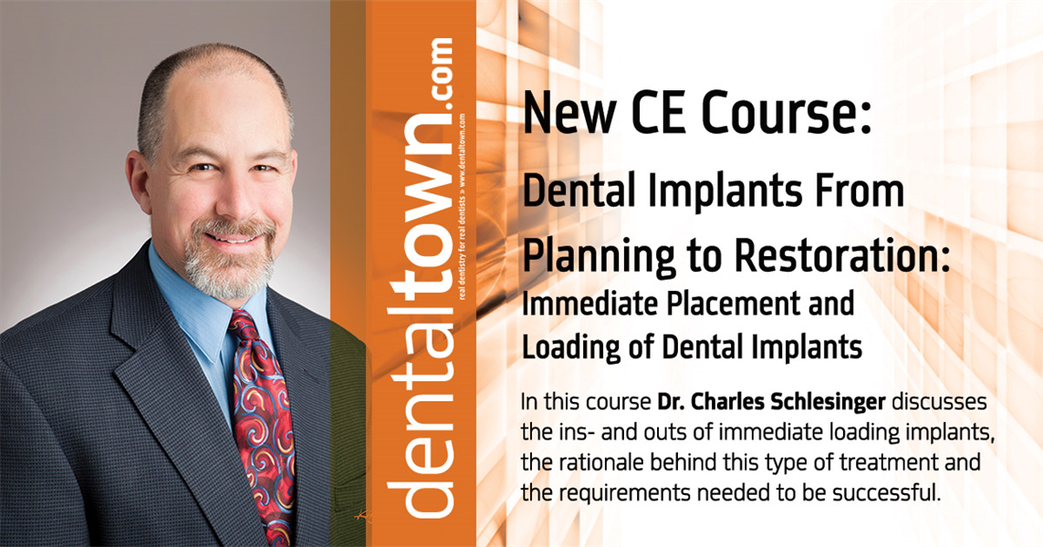 Dentaltown Learning Online...Dental Implants From Planning to Restoration: Immediate Placement and Loading of Dental Implants. By Dr. Charles Schlesinger.