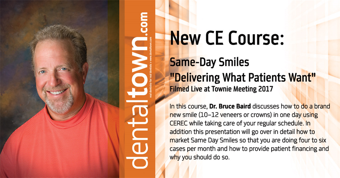 """Dentaltown Learning Online....Same-Day Smiles """"Delivering What Patients Want""""... Filmed Live at Townie Meeting. By Dr. Bruce Baird."""