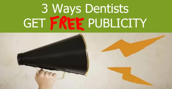 3 Ways Dentists get FREE PUBLICITY