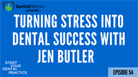 Episode 54: Turning Stress Into Dental Success With Jen Butler