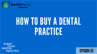 Episode 67: How To Buy A Dental Practice