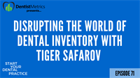 Episode 71: Disrupting The Dental World With Tiger Safarov