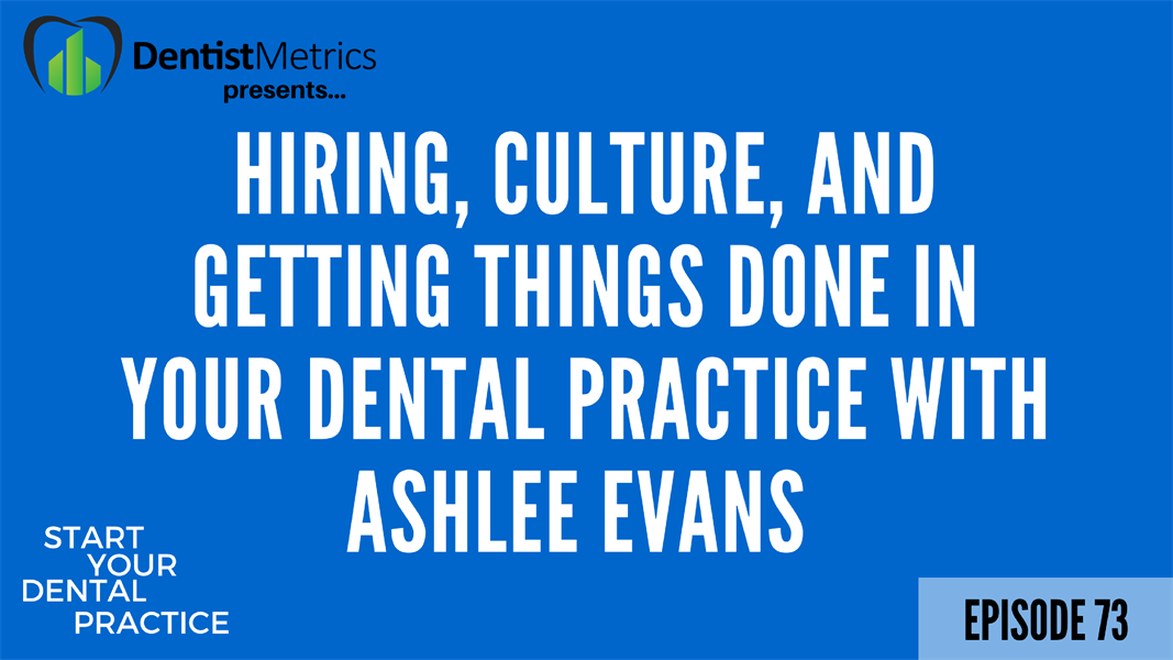 Episode 73: Hiring, Culture, And Getting Things Done In Your Dental Practice With Ashlee Evans