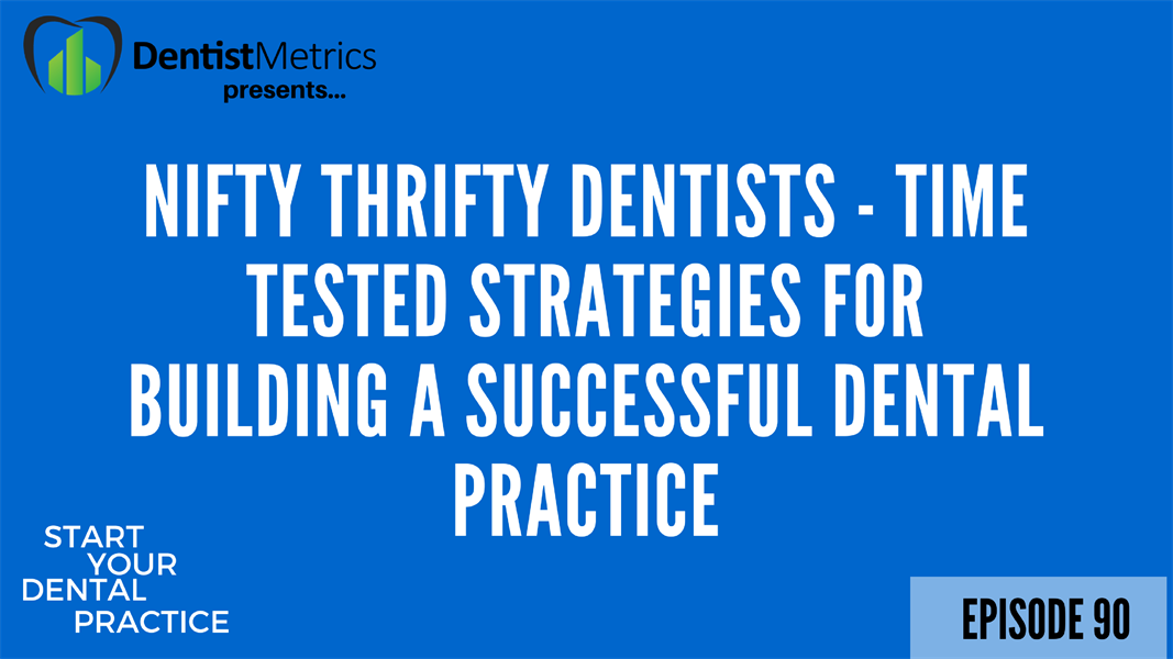 Nifty Thrifty Dentists - Time Tested Strategies For Building A Successful Dental Practice
