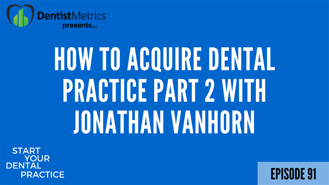 How To Acquire A Dental Practice Part 2