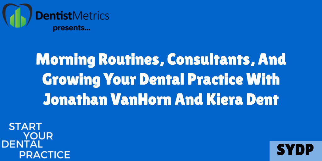 How To Choose The Right Consultant For Your Dental Practice With Kiera Dent