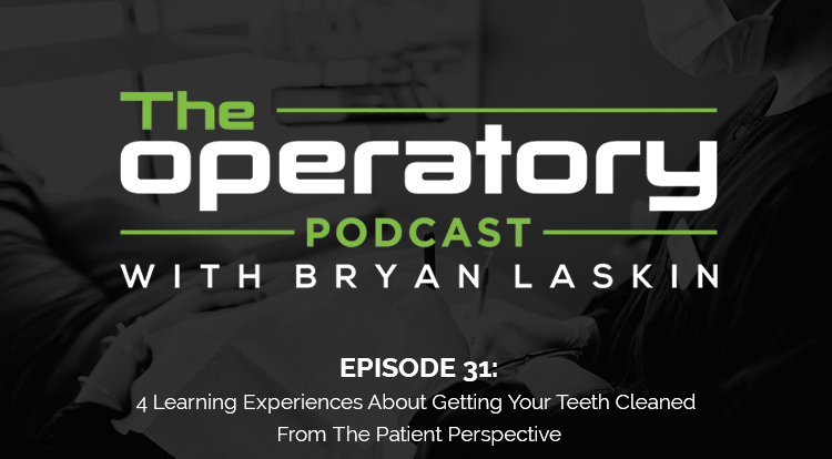 Episode 31: 4 Learning Experiences About Getting Your Teeth Cleaned From The Patient Perspective