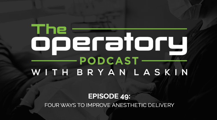 Episode 49: Four Ways to Improve Anesthetic Delivery