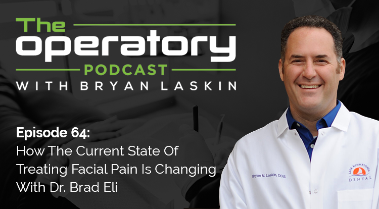 Episode 64: How The Current State Of Treating Facial Pain Is Changing With Dr. Brad Eli