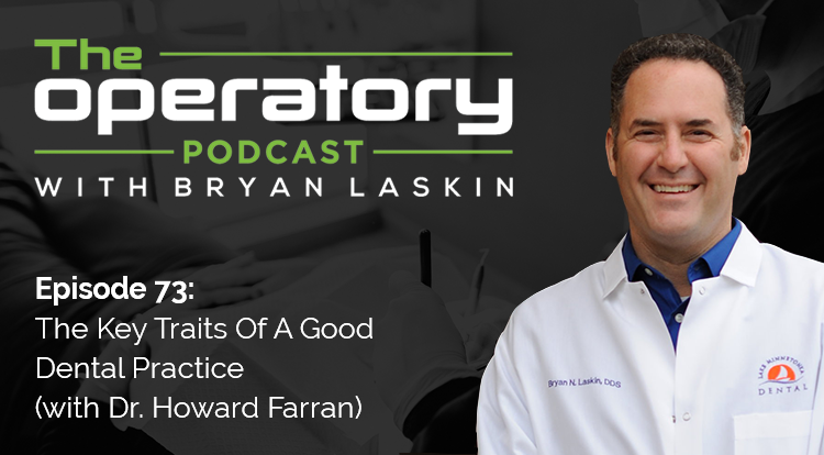 Episode 73: The Key Traits of a Good Dental Practice (with Dr. Howard Farran)