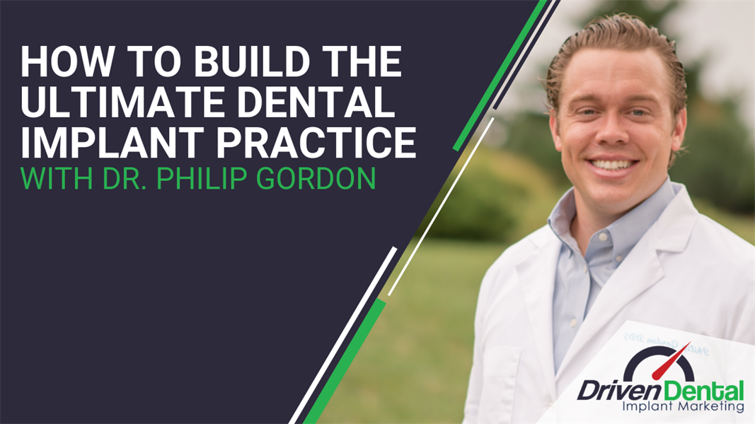 How To Build The Ultimate Dental Implant Practice w Dr. Philip Gordon