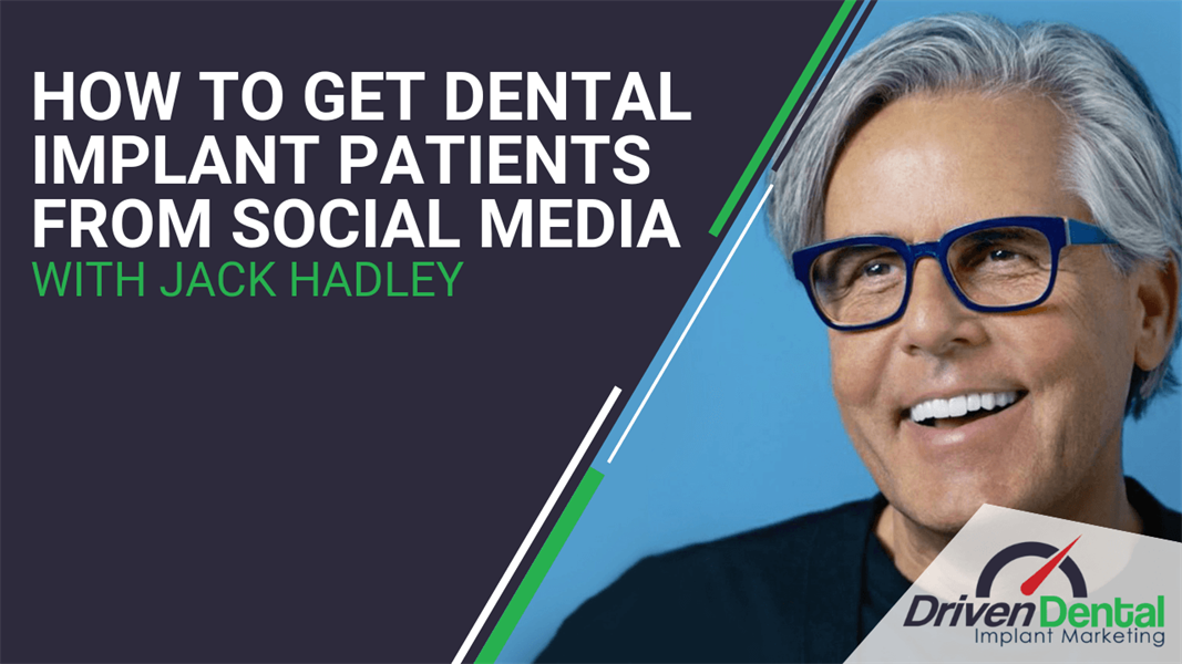 How to Get Dental Implant Patients From Social Media with Jack Hadley