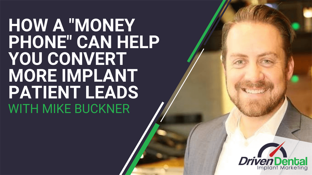"""How A """"Money Phone"""" Can Help You Convert More Implant Patient Leads with Mike Buckner"""