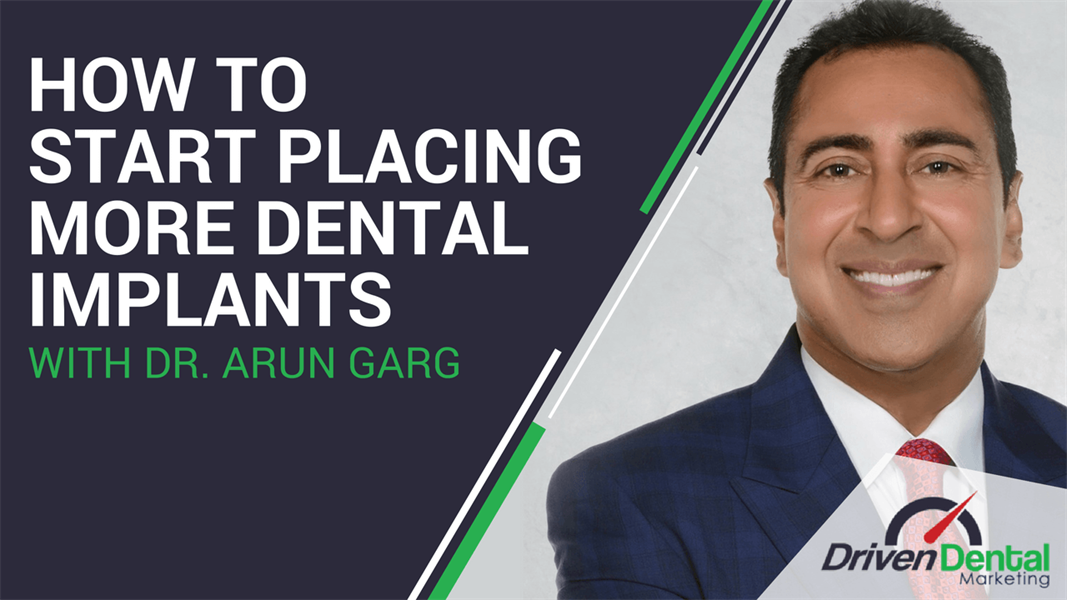 How to Start Placing More Dental Implants with Dr. Arun Garg