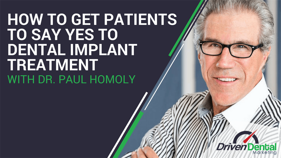How To Get Patients To Say Yes To Dental Implant Treatment with Dr Paul Homoly